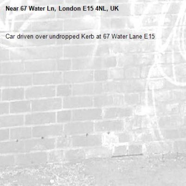 Car driven over undropped Kerb at 67 Water Lane E15-67 Water Ln, London E15 4NL, UK