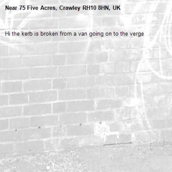 Hi the kerb is broken from a van going on to the verge-75 Five Acres, Crawley RH10 8HN, UK