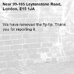 We have removed the fly-tip. Thank you for reporting it.-99-105 Leytonstone Road, London, E15 1JA