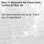 We have removed the fly-tip. Thank you for reporting it.-55 Whyteville Rd, Forest Gate, London E7 9LS, UK