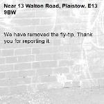 We have removed the fly-tip. Thank you for reporting it.-13 Walton Road, Plaistow, E13 9BW