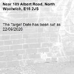 The Target Date has been set as 22/09/2020-189 Albert Road, North Woolwich, E16 2JS