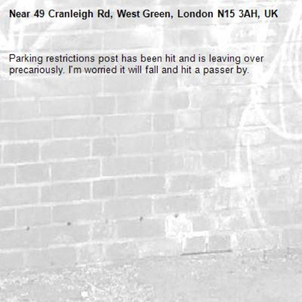 Parking restrictions post has been hit and is leaving over precariously. I'm worried it will fall and hit a passer by.-49 Cranleigh Rd, West Green, London N15 3AH, UK