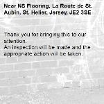 Thank you for bringing this to our attention.  An inspection will be made and the appropriate action will be taken.-NS Flooring, La Route de St. Aubin, St. Helier, Jersey, JE2 3SE