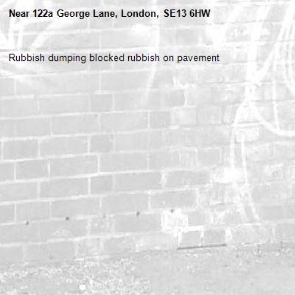 Rubbish dumping blocked rubbish on pavement-122a George Lane, London, SE13 6HW