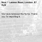 We have removed the fly-tip. Thank you for reporting it.-1 Latimer Road, London, E7 0LQ
