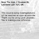 This issue is being investigated and will be resolved as soon as possible. Thank you for using Love Leicester. You're making a real difference. -The Hub, 7 Yeoman St, Leicester LE1 1UT, UK
