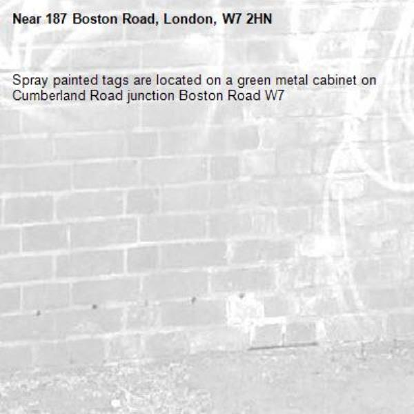 Spray painted tags are located on a green metal cabinet on Cumberland Road junction Boston Road W7 -187 Boston Road, London, W7 2HN