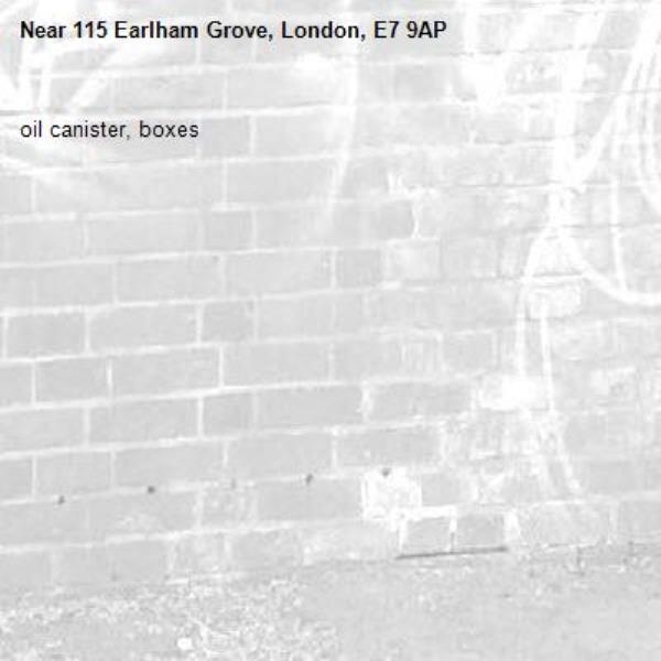 oil canister, boxes-115 Earlham Grove, London, E7 9AP
