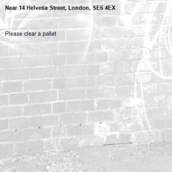 Please clear a pallet-14 Helvetia Street, London, SE6 4EX