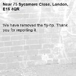 We have removed the fly-tip. Thank you for reporting it.-75 Sycamore Close, London, E16 4QR