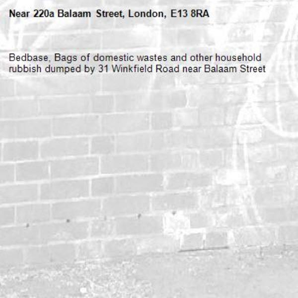 Bedbase, Bags of domestic wastes and other household rubbish dumped by 31 Winkfield Road near Balaam Street   -220a Balaam Street, London, E13 8RA