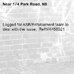 Logged for ASB/Enforcement team to deal with the issue.  RefWK458321-174 Park Road, N8