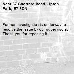 Further investigation is underway to resolve the issue by our supervisors. Thank you for reporting it.-37 Sherrard Road, Upton Park, E7 8DN