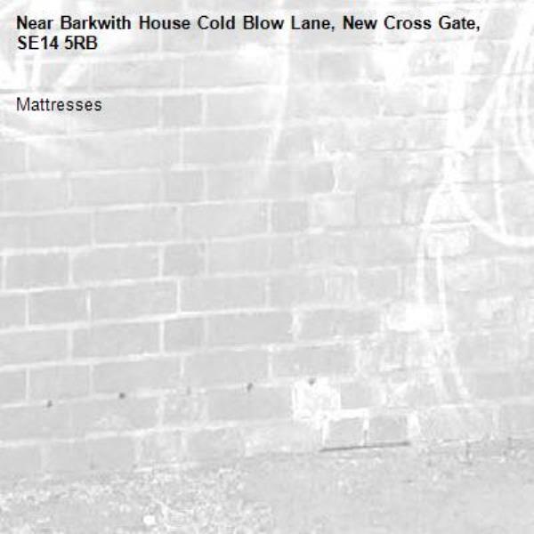 Mattresses -Barkwith House Cold Blow Lane, New Cross Gate, SE14 5RB