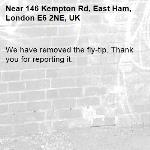 We have removed the fly-tip. Thank you for reporting it.-146 Kempton Rd, East Ham, London E6 2NE, UK