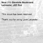This issue has been resolved   Thank you for using Love Leicester -233 Glenhills Boulevard, Leicester, LE2 8UJ