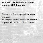 Thank you for bringing this to our attention.  An inspection will be made and the appropriate action will be taken.-A13, St Brelade, Channel Islands, JE3 8, Jersey