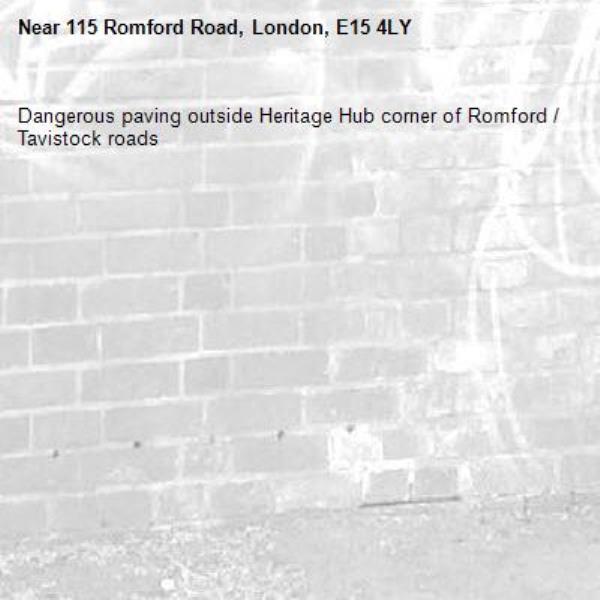 Dangerous paving outside Heritage Hub corner of Romford / Tavistock roads-115 Romford Road, London, E15 4LY