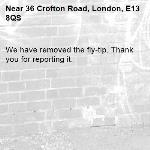 We have removed the fly-tip. Thank you for reporting it.-36 Crofton Road, London, E13 8QS