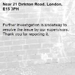 Further investigation is underway to resolve the issue by our supervisors. Thank you for reporting it.-21 Dirleton Road, London, E15 3PH
