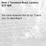 We have removed the fly-tip. Thank you for reporting it.-2 Tavistock Road, London, E15 4ER