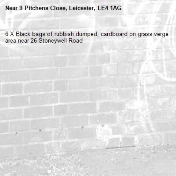 6 X Black bags of rubbish dumped, cardboard on grass verge area near 26 Stoneywell Road -9 Pitchens Close, Leicester, LE4 1AG