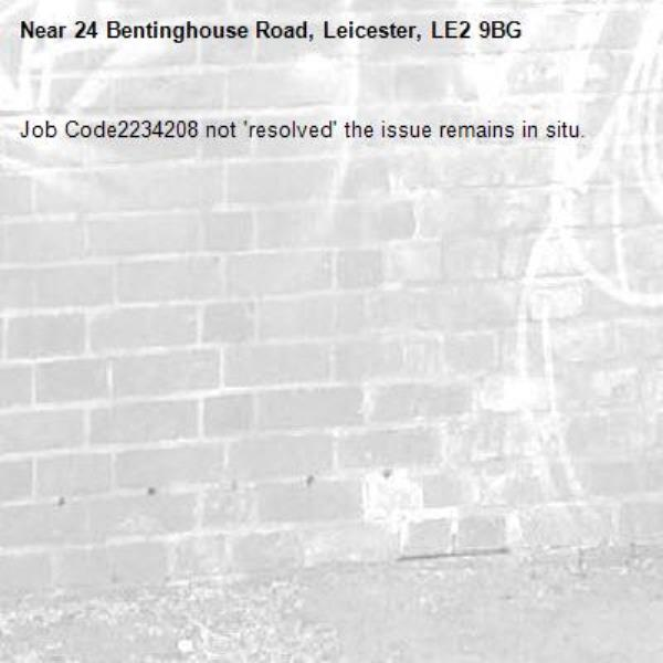 Job Code2234208 not 'resolved' the issue remains in situ.-24 Bentinghouse Road, Leicester, LE2 9BG