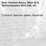 Customer Services update- Resolved -Harrison House, Moor St S, Wolverhampton WV2 3JN, UK