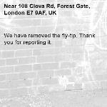 We have removed the fly-tip. Thank you for reporting it.-108 Clova Rd, Forest Gate, London E7 9AF, UK