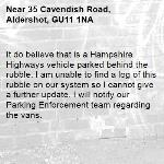 It do believe that is a Hampshire Highways vehicle parked behind the rubble. I am unable to find a log of this rubble on our system so I cannot give a further update. I will notify our Parking Enforcement team regarding the vans.-35 Cavendish Road, Aldershot, GU11 1NA