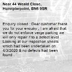 Enquiry closed : Dear customer thank you for your enquiry , I am afraid that we do not enforce verge parking we will only repair if to a defect level . Looking at our inspection sheets which had been undertaken on 4/3/2020 & no defects had been found .-44 Weald Close, Hurstpierpoint, BN6 9SR