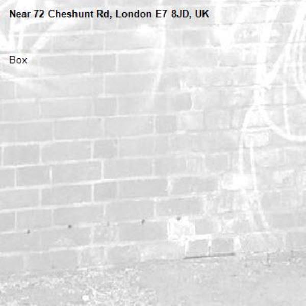 Box -72 Cheshunt Rd, London E7 8JD, UK