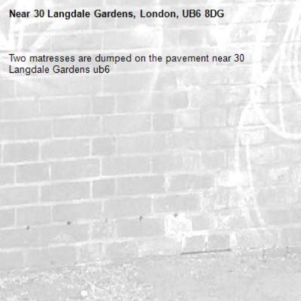 Two matresses are dumped on the pavement near 30 Langdale Gardens ub6 -30 Langdale Gardens, London, UB6 8DG