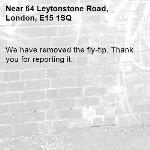 We have removed the fly-tip. Thank you for reporting it.-64 Leytonstone Road, London, E15 1SQ
