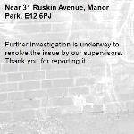 Further investigation is underway to resolve the issue by our supervisors. Thank you for reporting it.-31 Ruskin Avenue, Manor Park, E12 6PJ