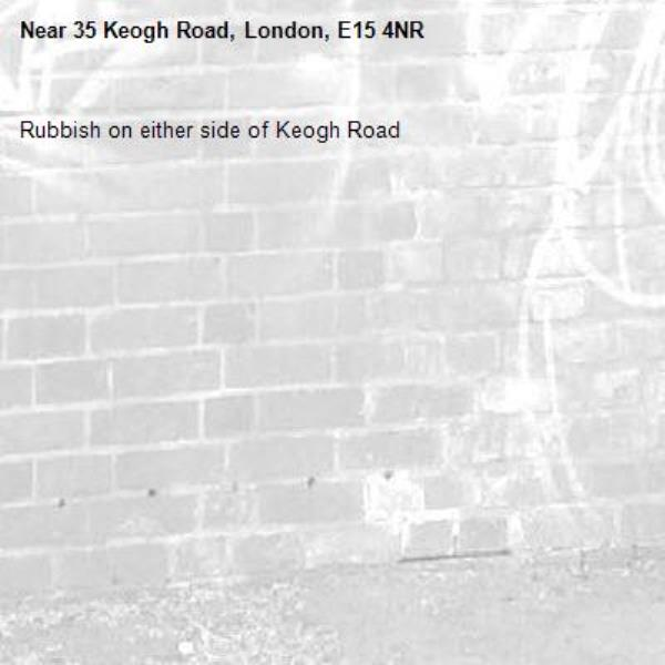 Rubbish on either side of Keogh Road-35 Keogh Road, London, E15 4NR