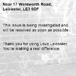 This issue is being investigated and will be resolved as soon as possible.   Thank you for using Love Leicester. You're making a real difference -17 Wentworth Road, Leicester, LE3 9DF