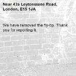We have removed the fly-tip. Thank you for reporting it.-43a Leytonstone Road, London, E15 1JA