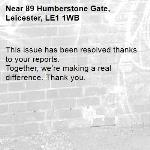 This issue has been resolved thanks to your reports. Together, we're making a real difference. Thank you. -89 Humberstone Gate, Leicester, LE1 1WB
