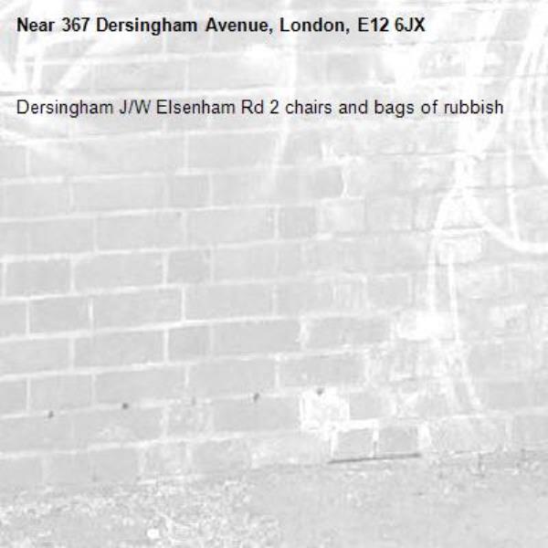 Dersingham J/W Elsenham Rd 2 chairs and bags of rubbish-367 Dersingham Avenue, London, E12 6JX
