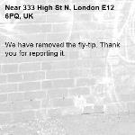 We have removed the fly-tip. Thank you for reporting it.-333 High St N, London E12 6PQ, UK