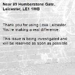 Thank you for using Love Leicester. You're making a real difference.  This issue is being investigated and will be resolved as soon as possible.  -89 Humberstone Gate, Leicester, LE1 1WB
