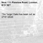 The Target Date has been set as 27/01/2020-133 Plaistow Road, London, E15 3ET