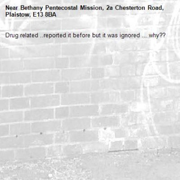 Drug related ..reported it before but it was ignored ... why?? -Bethany Pentecostal Mission, 2a Chesterton Road, Plaistow, E13 8BA