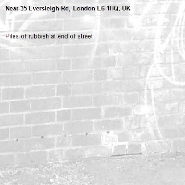 Piles of rubbish at end of street-35 Eversleigh Rd, London E6 1HQ, UK