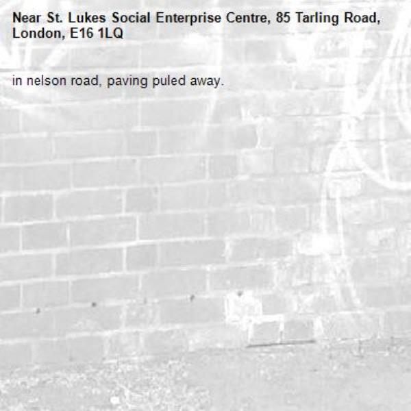 in nelson road, paving puled away. -St. Lukes Social Enterprise Centre, 85 Tarling Road, London, E16 1LQ