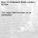 The Target Date has been set as 25/09/2020-16-18 Norwich Road, London, E7 9JH