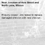 Enquiry closed : Job raised to replace damaged chevron with new chevron. -Junction of Hole Street and North Lane, Wiston
