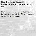 Unfortunately we cannot find the fly-tip that you reported – Please report it again if it is still there-Bordeaux House, 20 Leytonstone Rd, London E15 1SE, UK